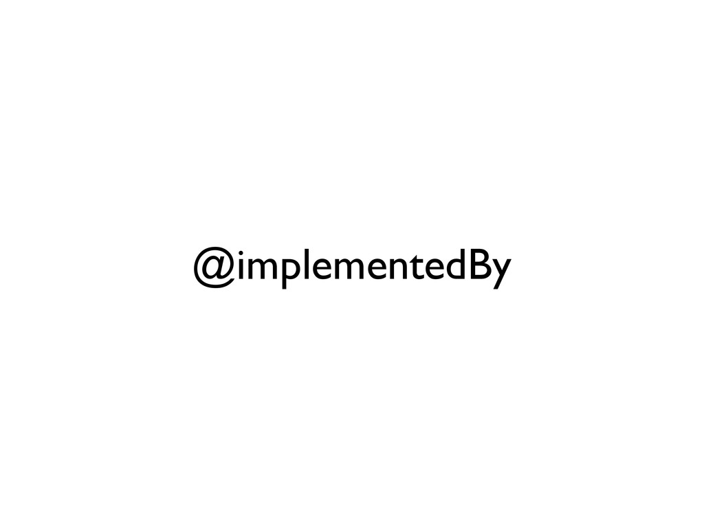 @implementedBy