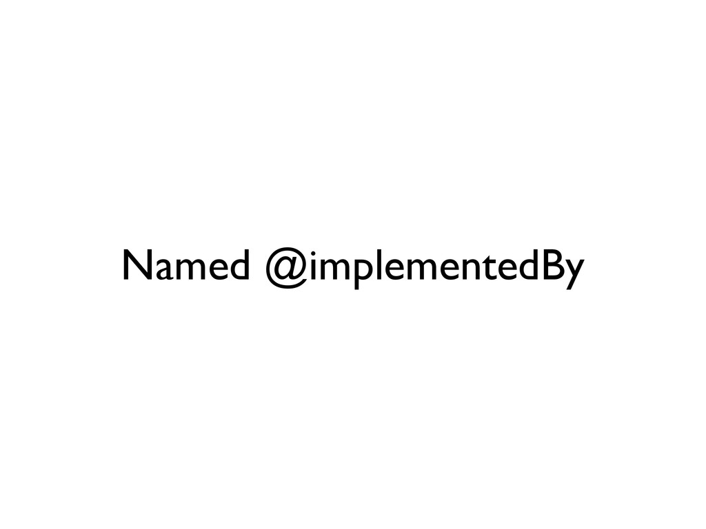 Named @implementedBy