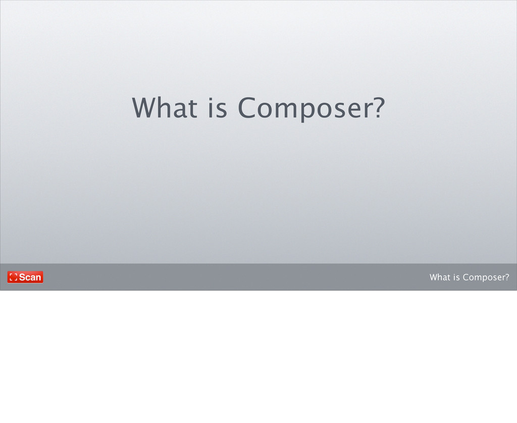 What is Composer? What is Composer?
