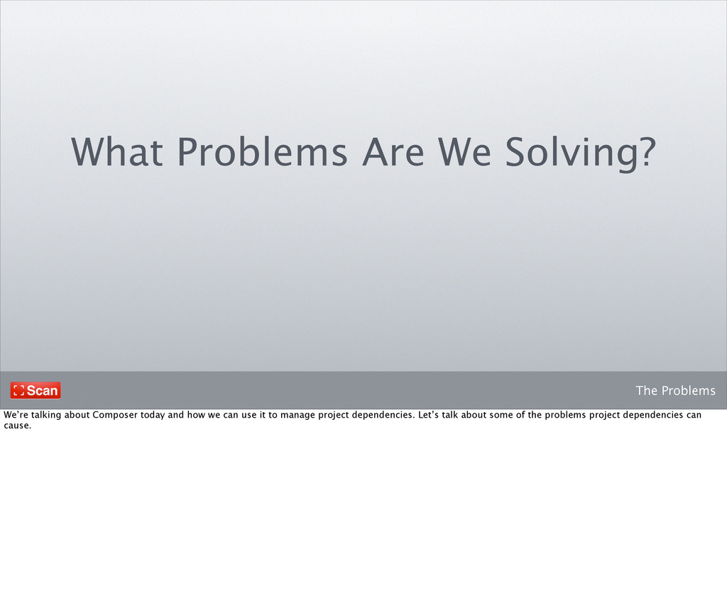 The Problems What Problems Are We Solving? We'r...