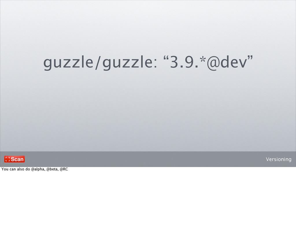 "Versioning guzzle/guzzle: ""3.9.*@dev"" You can a..."