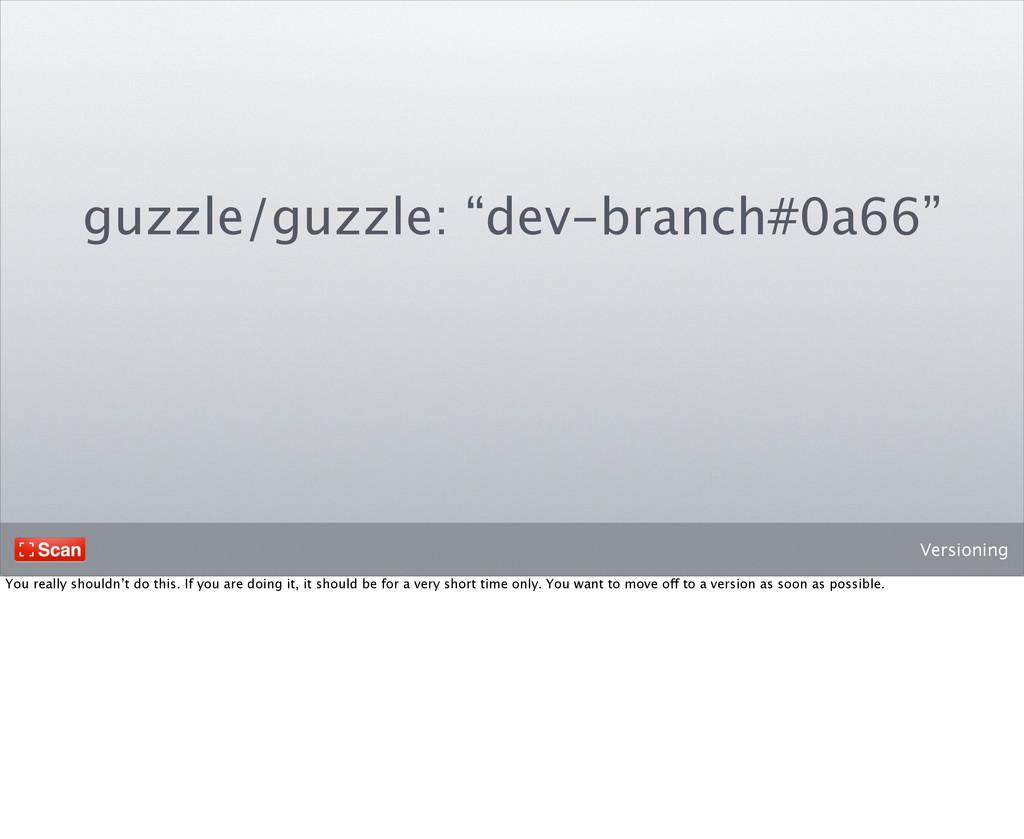 "Versioning guzzle/guzzle: ""dev-branch#0a66"" You..."