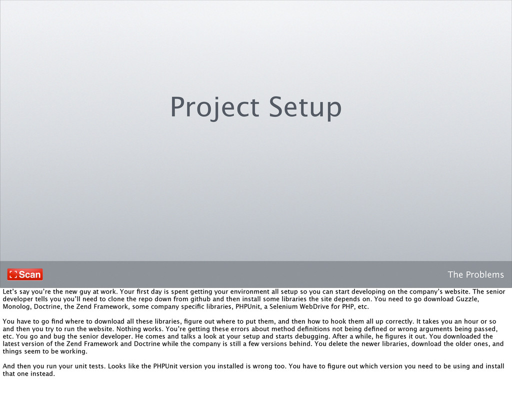 The Problems Project Setup Let's say you're the...