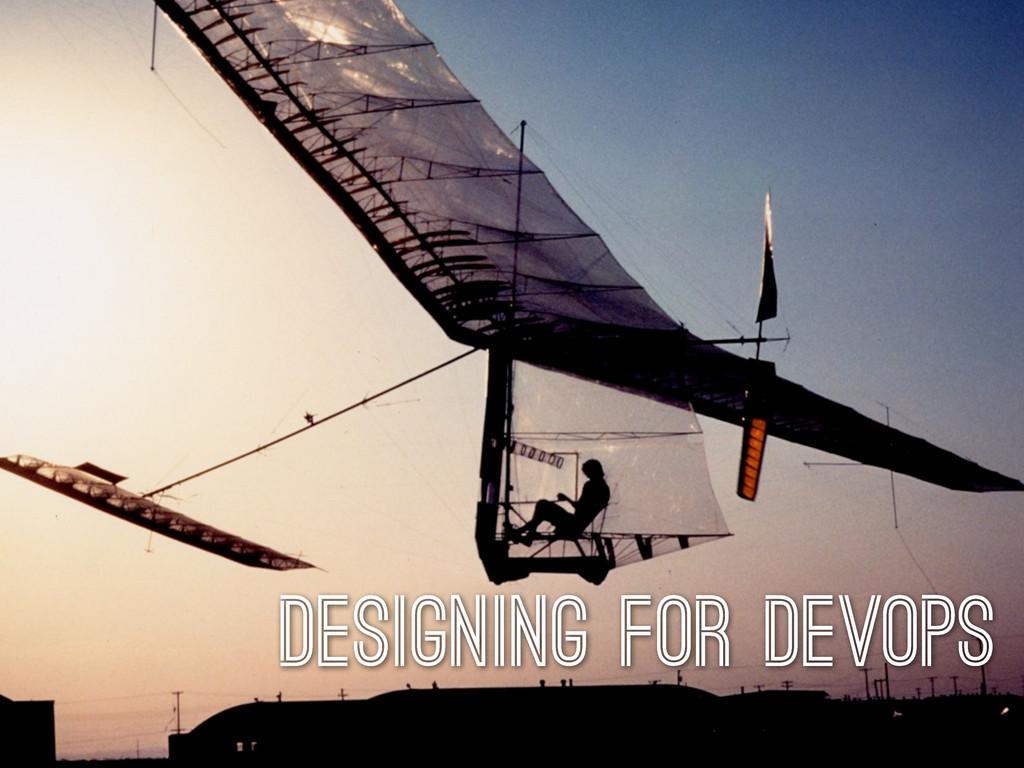 Designing for DevOps