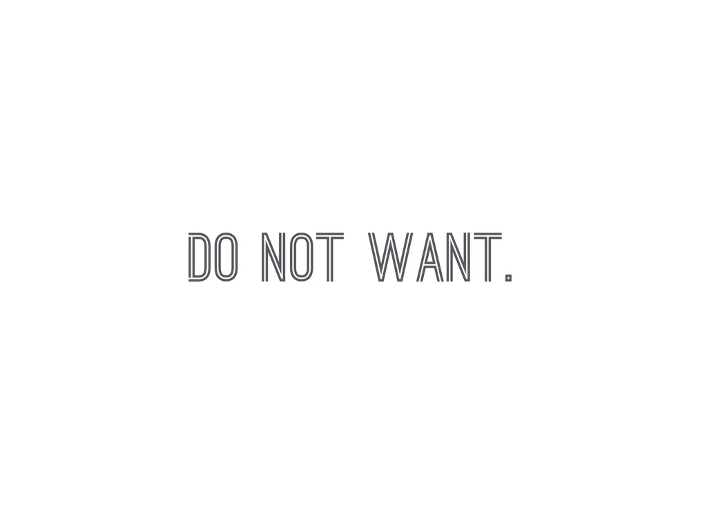 DO NOT WANT.