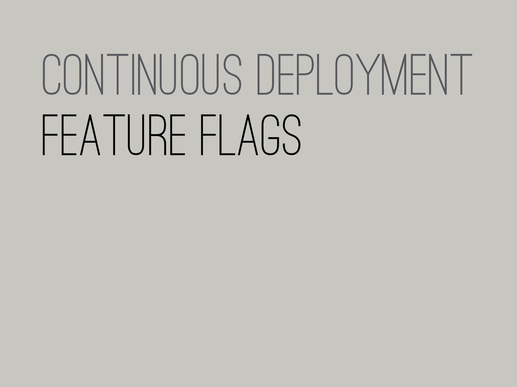 Continuous Deployment Feature flags