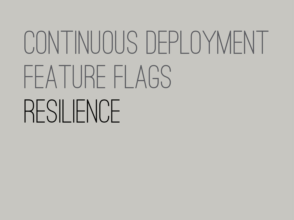 Continuous Deployment Feature flags RESILIENCE