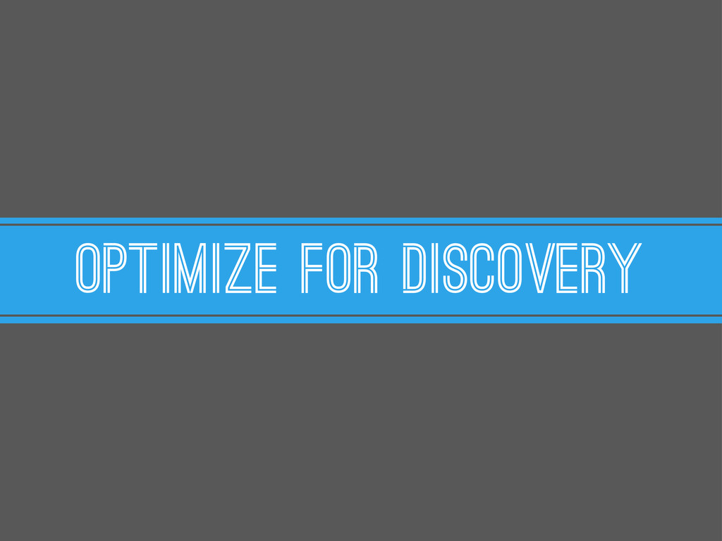Optimize for discovery