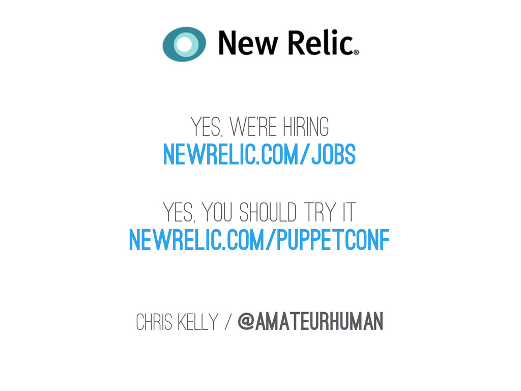 Yes, WE'RE HIRING newrelic.com/Jobs Yes, You sh...