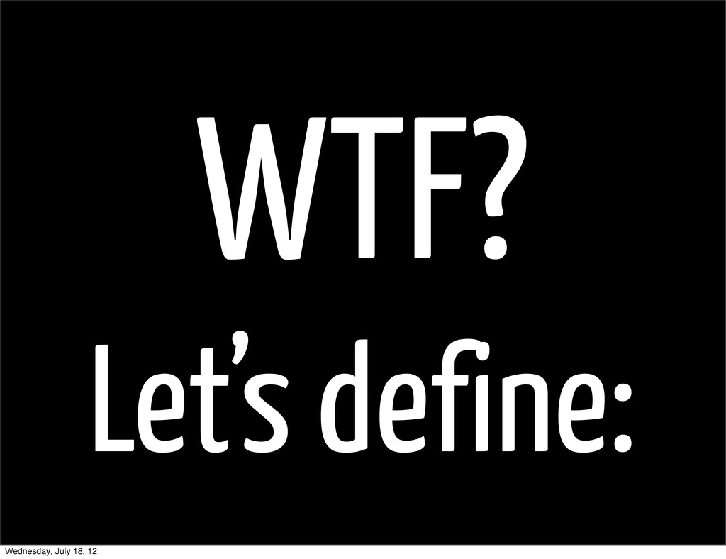 WTF? Let's define: Wednesday, July 18, 12
