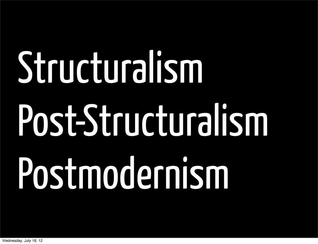 Structuralism Post-Structuralism Postmodernism ...