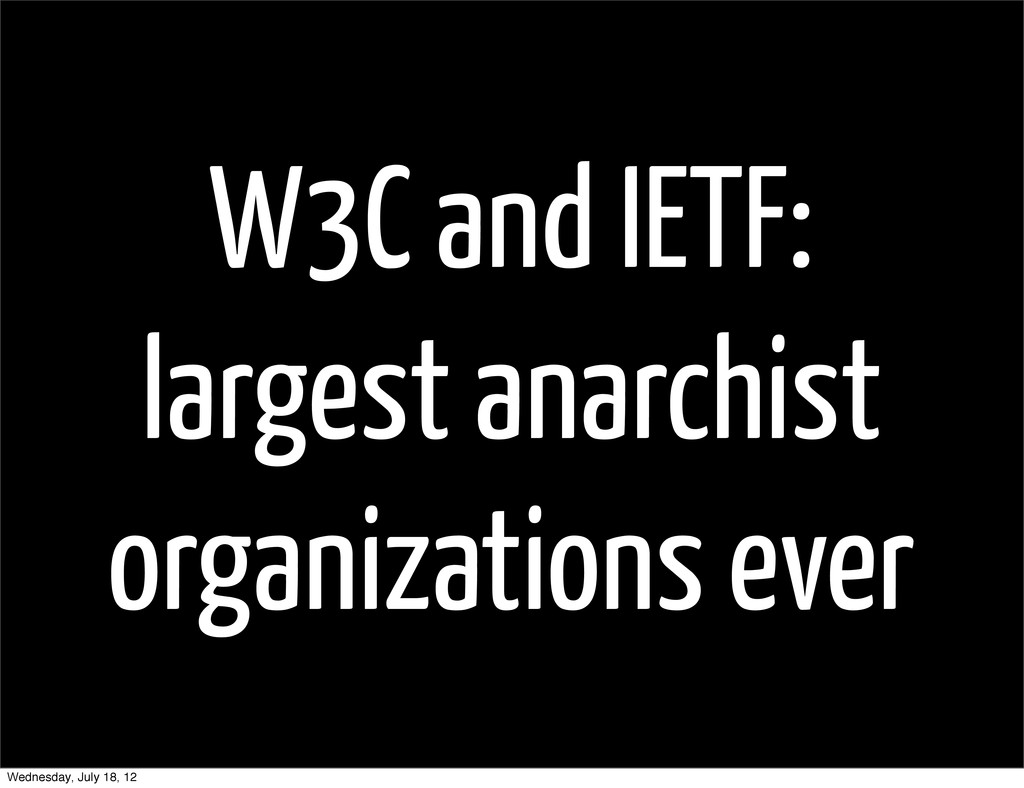 W3C and IETF: largest anarchist organizations e...