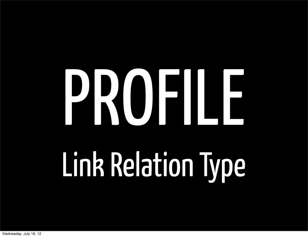 PROFILE Link Relation Type Wednesday, July 18, ...