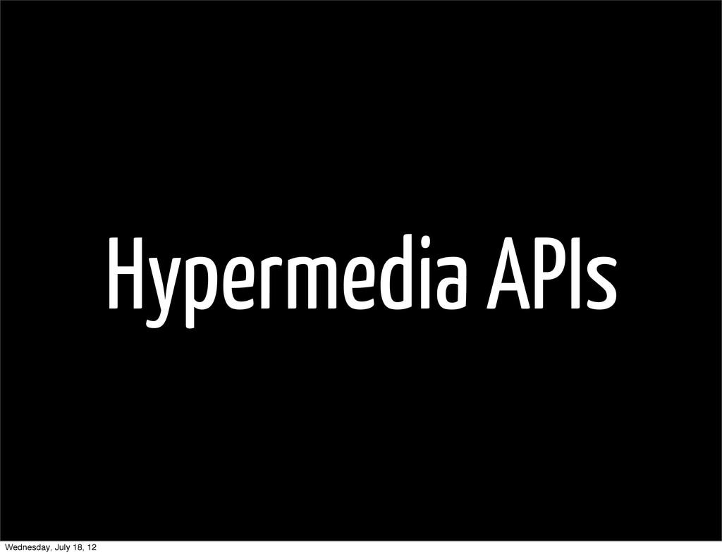 Hypermedia APIs Wednesday, July 18, 12