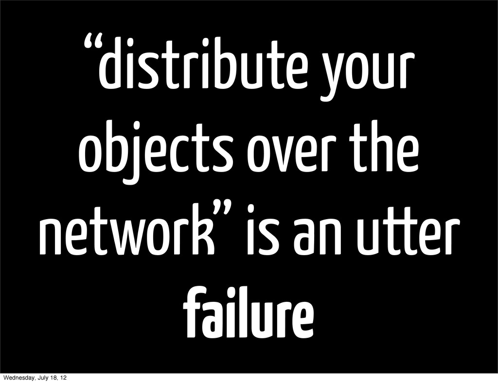 """""""distribute your objects over the network"""" is a..."""