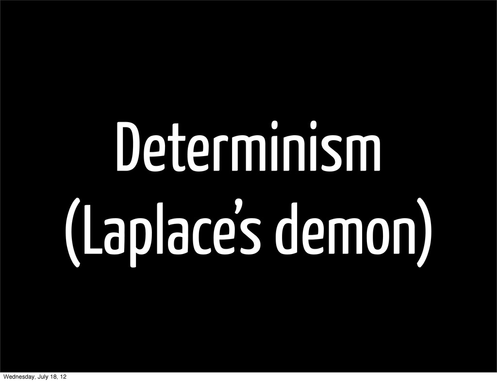 Determinism (Laplace's demon) Wednesday, July 1...