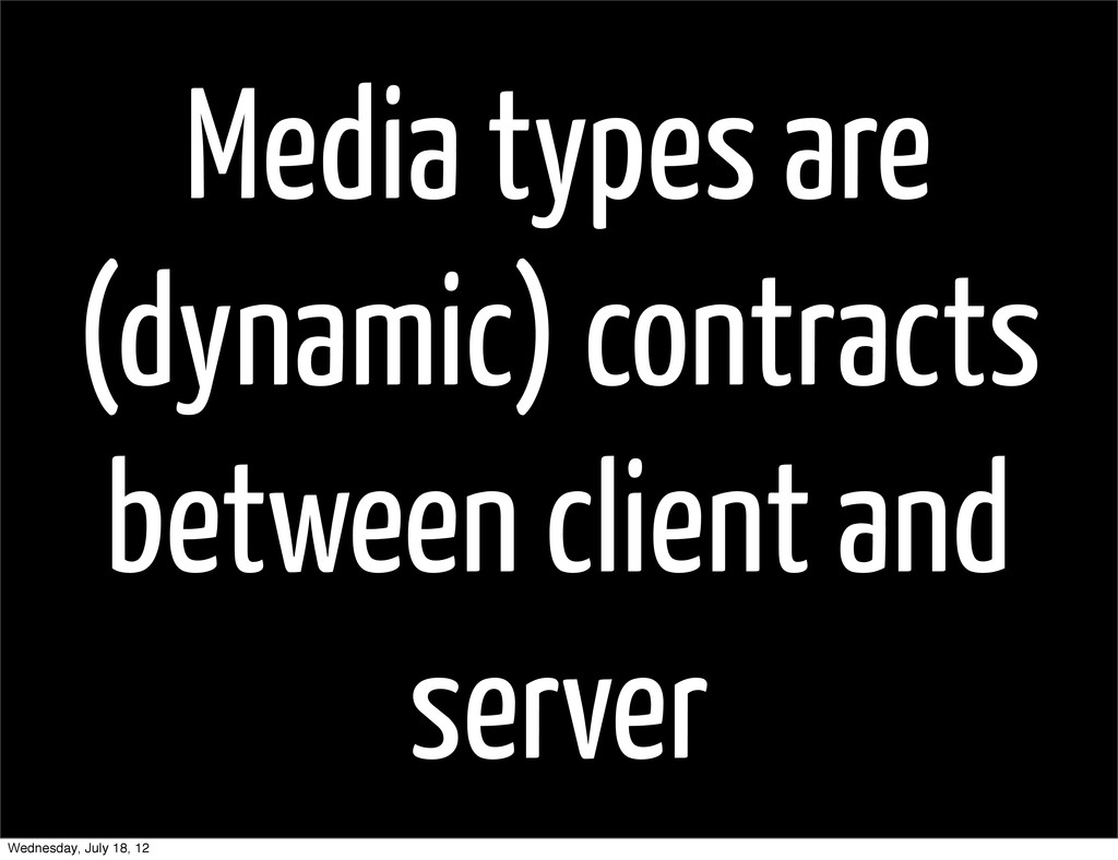 Media types are (dynamic) contracts between cli...