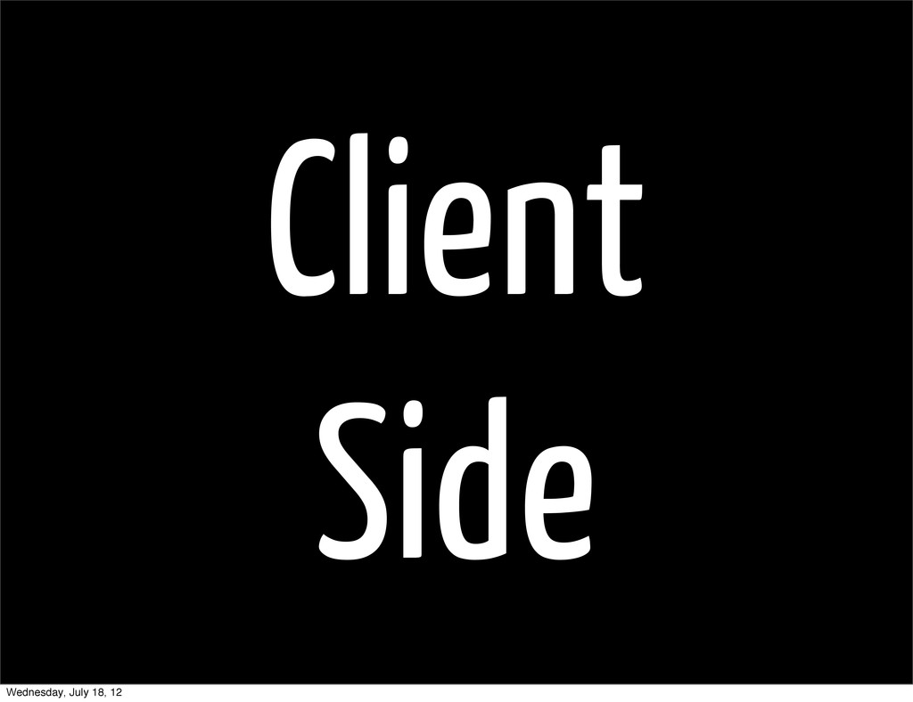 Client Side Wednesday, July 18, 12