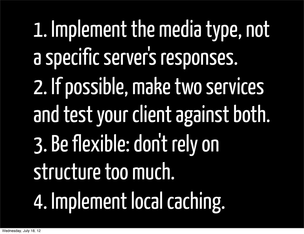 1. Implement the media type, not a specific ser...