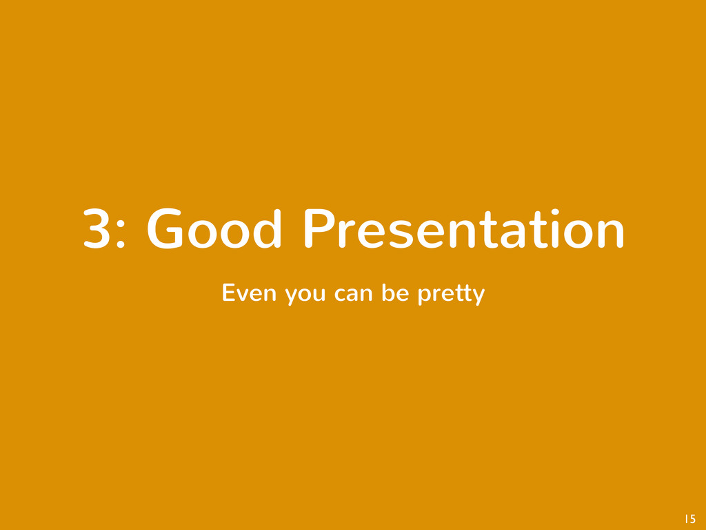 3: Good Presentation Even you can be pretty 15