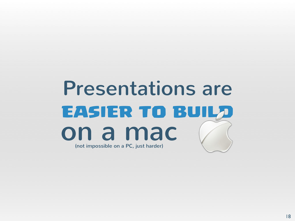 Presentations are 18 EASIER TO BUILD on a mac (...