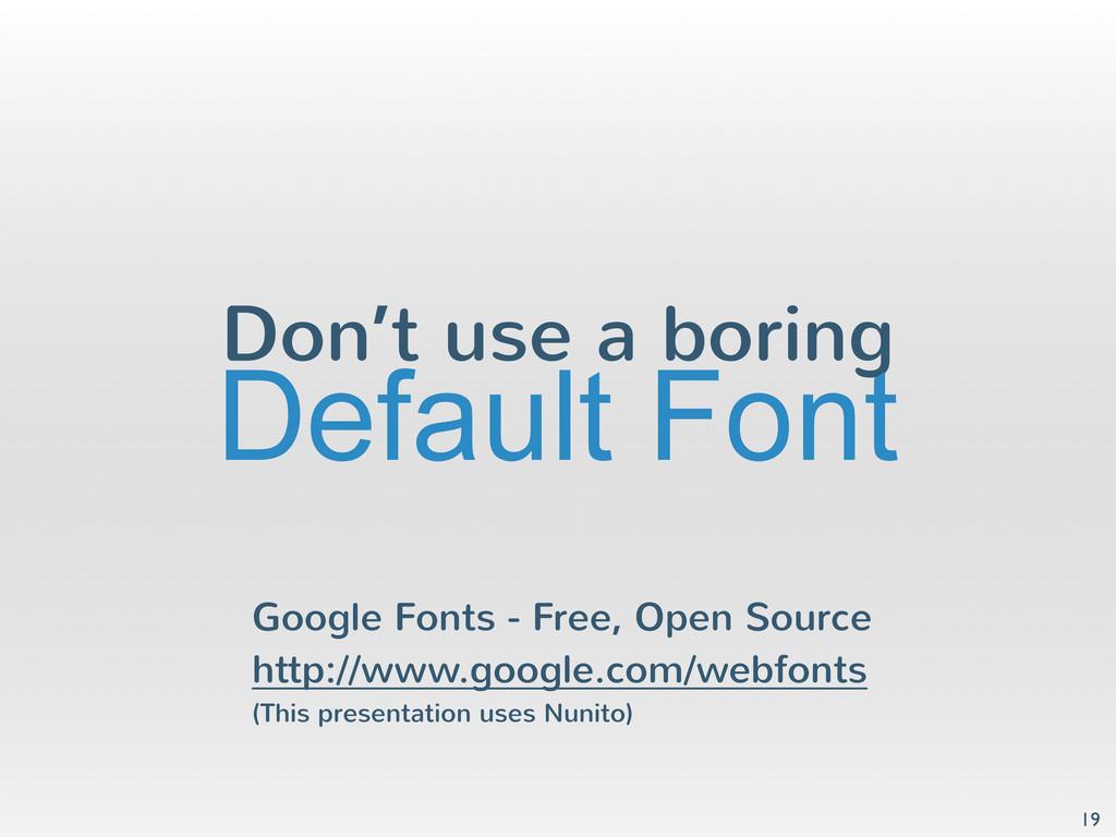 Don't use a boring 19 Default Font Google Fonts...