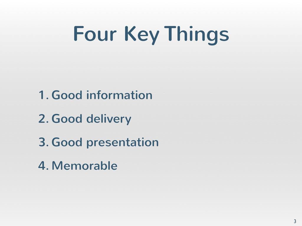 Four Key Things 1. Good information 2. Good del...