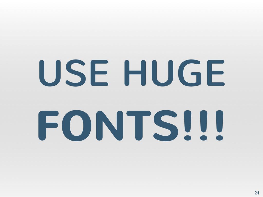 USE HUGE FONTS!!! 24