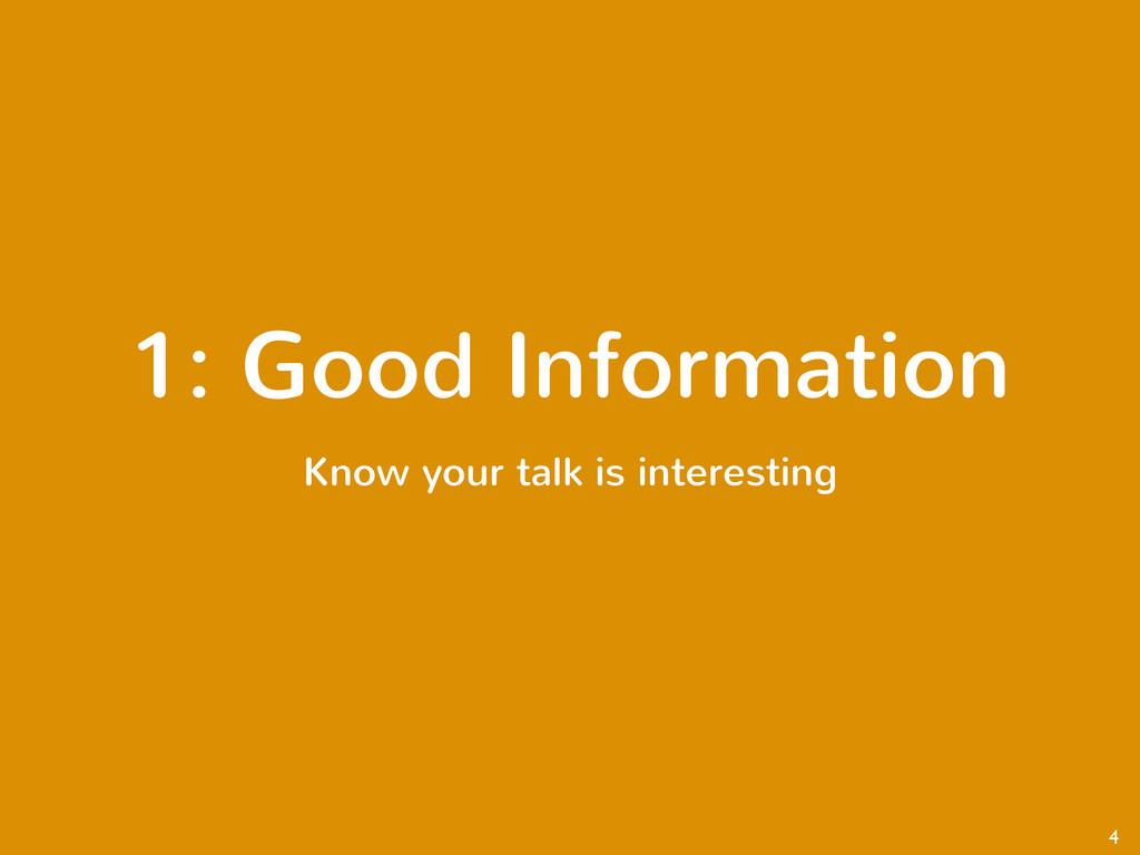 1: Good Information Know your talk is interesti...