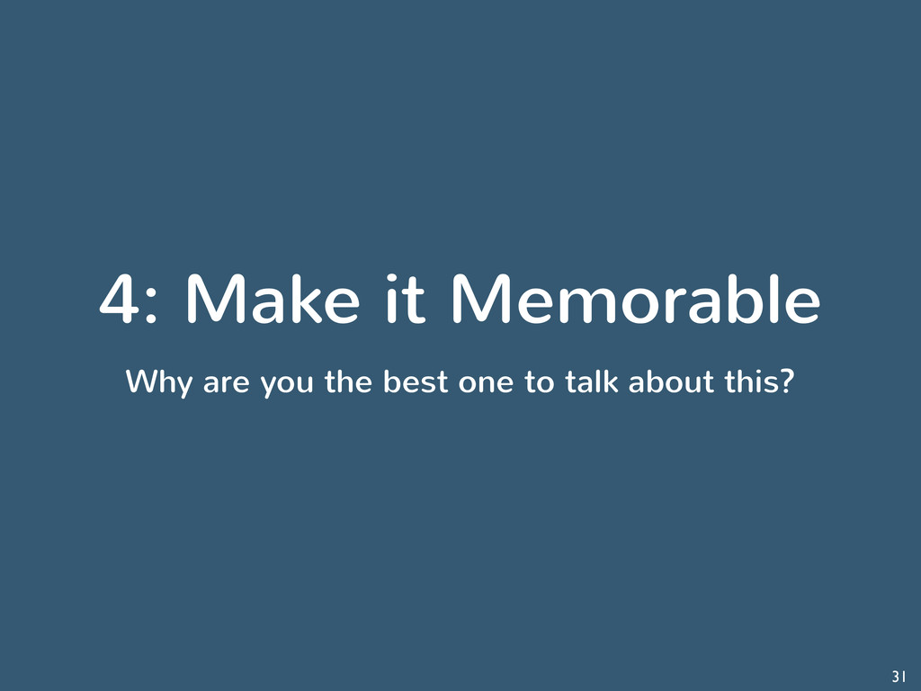 4: Make it Memorable Why are you the best one t...