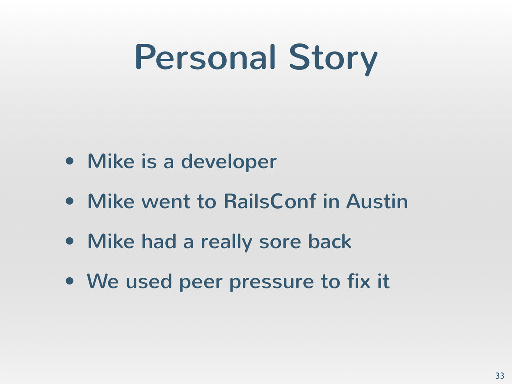 Personal Story • Mike is a developer • Mike wen...