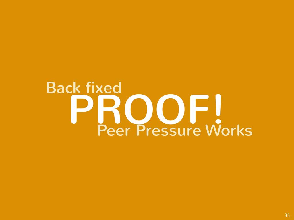 PROOF! 35 Back fixed Peer Pressure Works