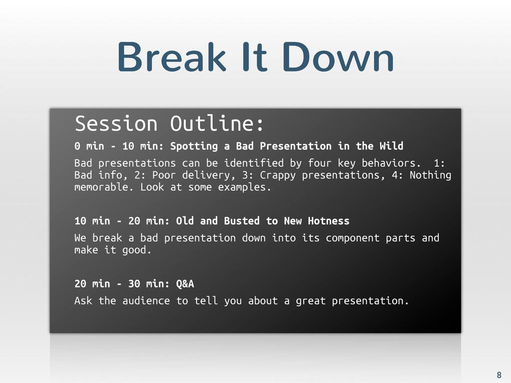 Break It Down Session Outline: 0 min - 10 min: ...