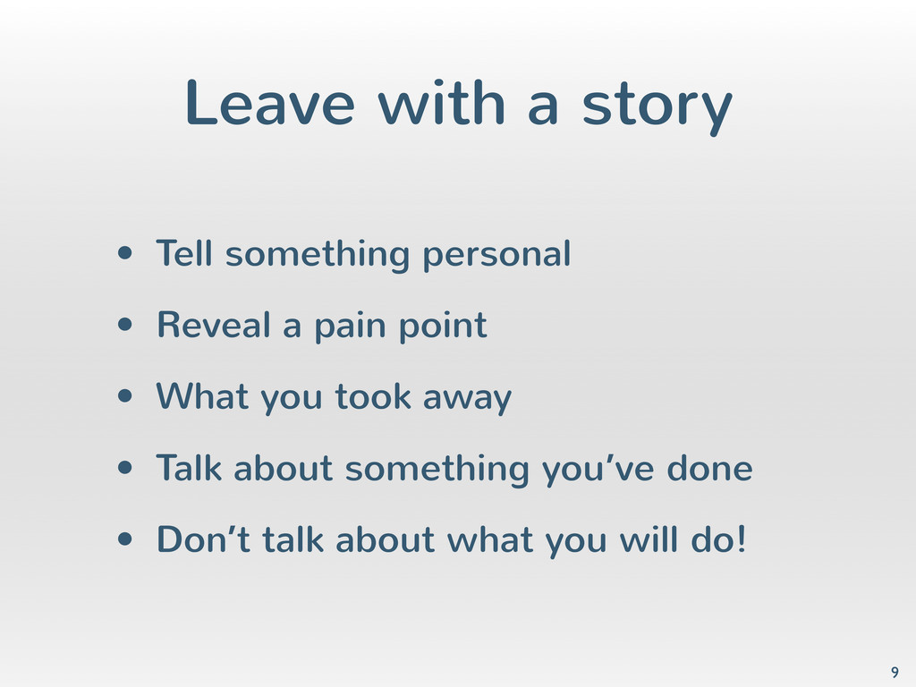 Leave with a story • Tell something personal • ...