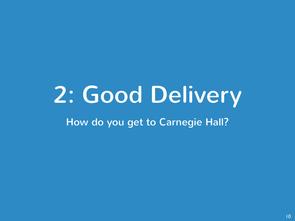 2: Good Delivery How do you get to Carnegie Hal...