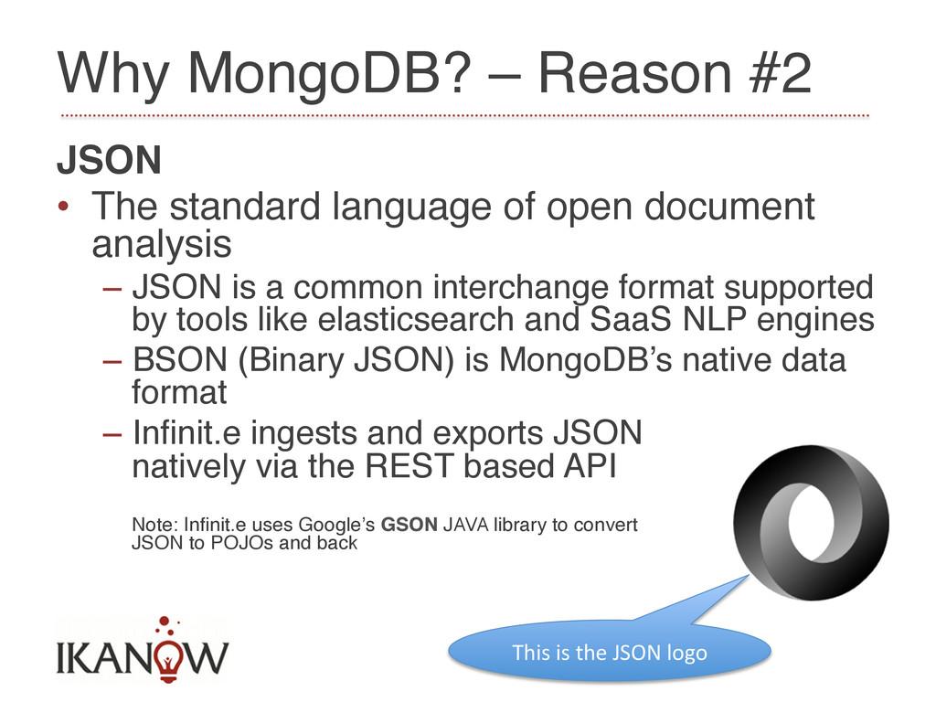 Why MongoDB? – Reason #2! JSON! • The standard...