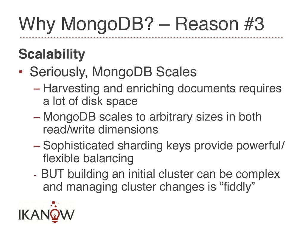 Why MongoDB? – Reason #3! Scalability! • Serio...
