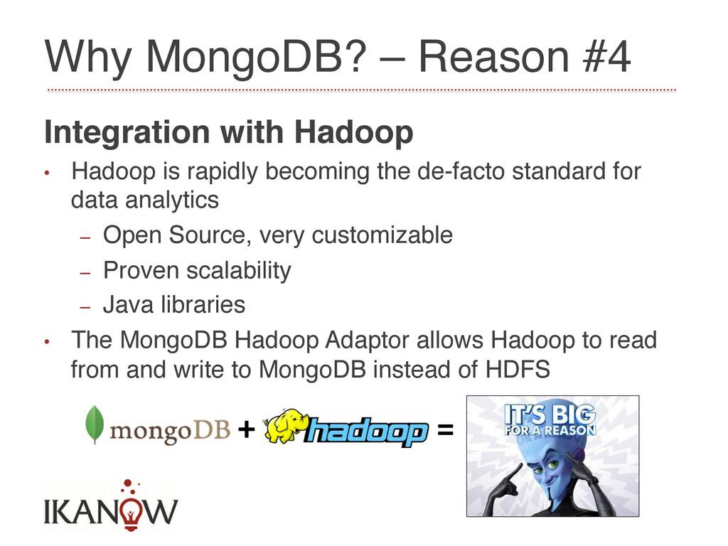 Why MongoDB? – Reason #4! Integration with Hado...