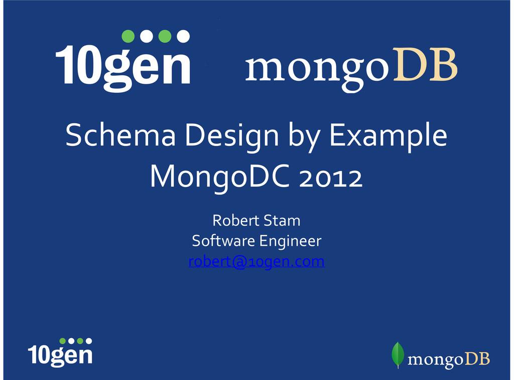 Schema'Design'by'Example MongoDC'2012 Robert'St...