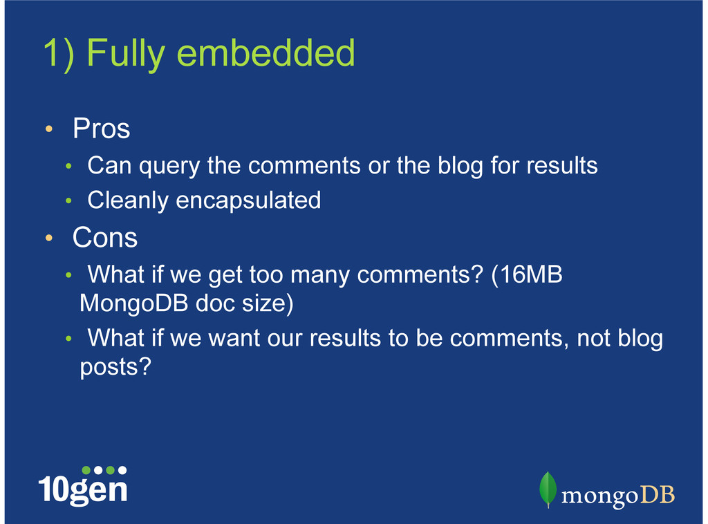 1) Fully embedded Pros Can query the comments o...