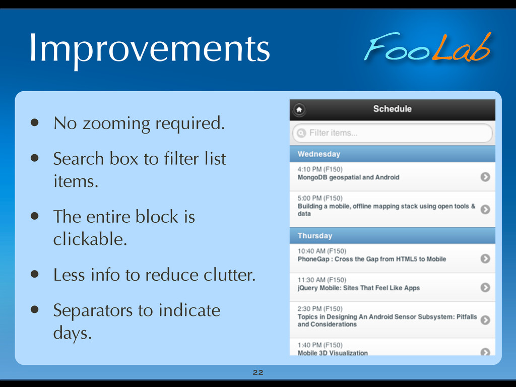 FooLab Improvements 22 • No zooming required. •...