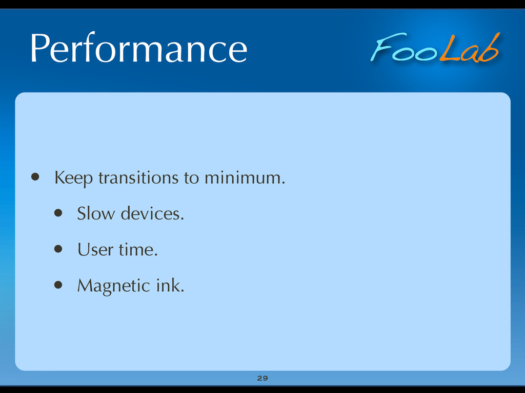 FooLab Performance 29 • Keep transitions to min...