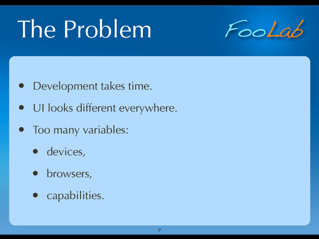 FooLab The Problem • Development takes time. • ...