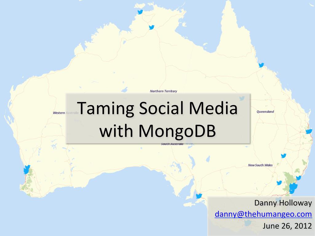 Taming'Social'Media' with'MongoDB' Danny'Hollow...
