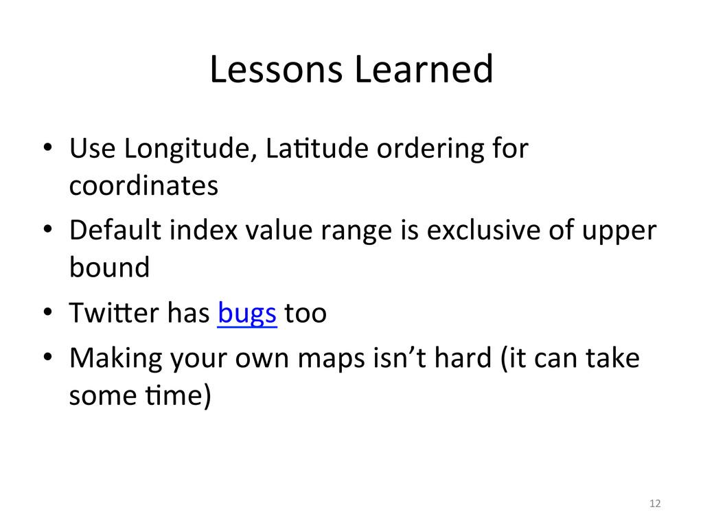 Lessons'Learned' • Use'Longitude,'LaCtude'orde...
