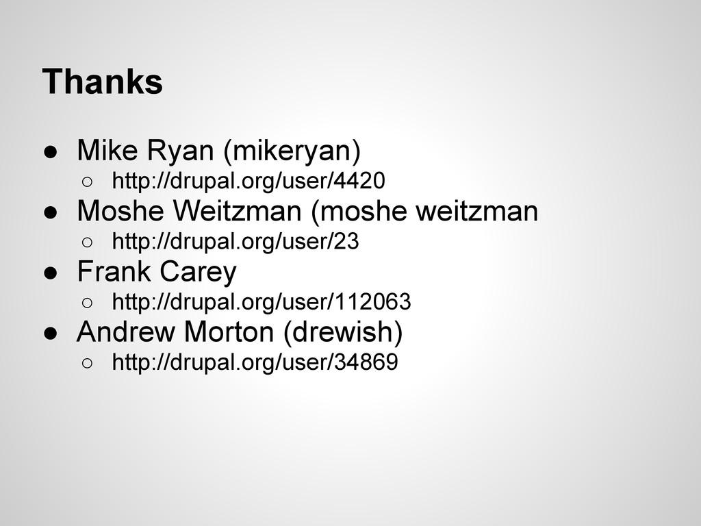 Thanks ● Mike Ryan (mikeryan) ○ http://drupal.o...