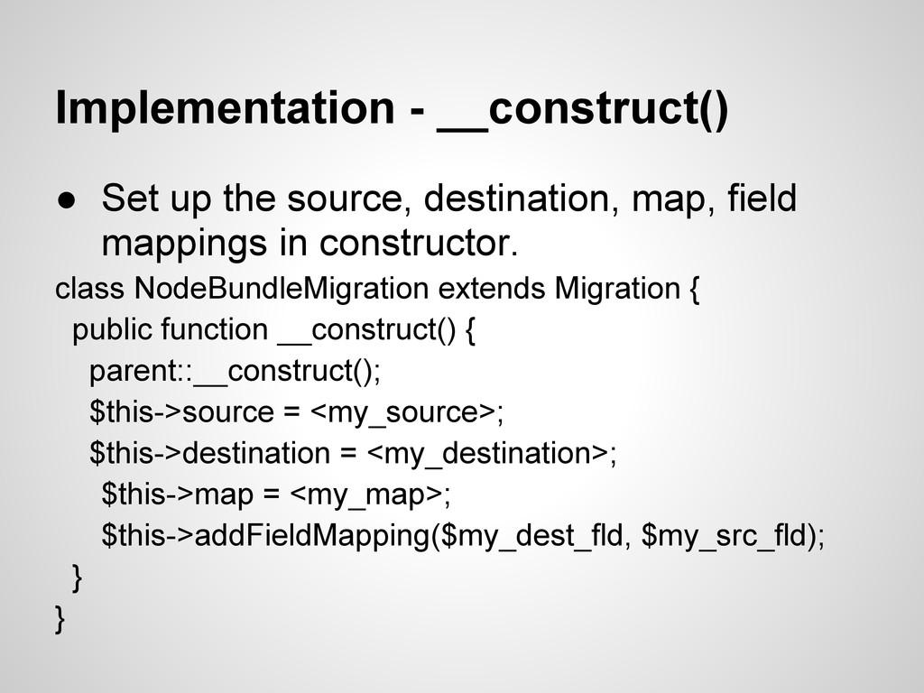 Implementation - __construct() ● Set up the sou...