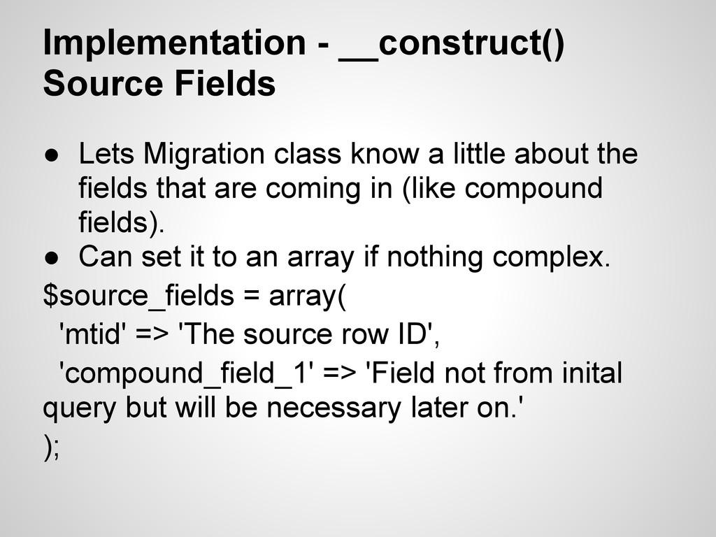 Implementation - __construct() Source Fields ● ...