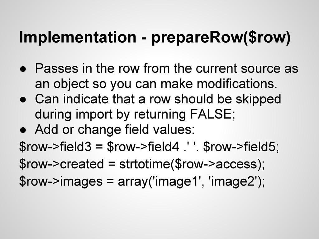 Implementation - prepareRow($row) ● Passes in t...