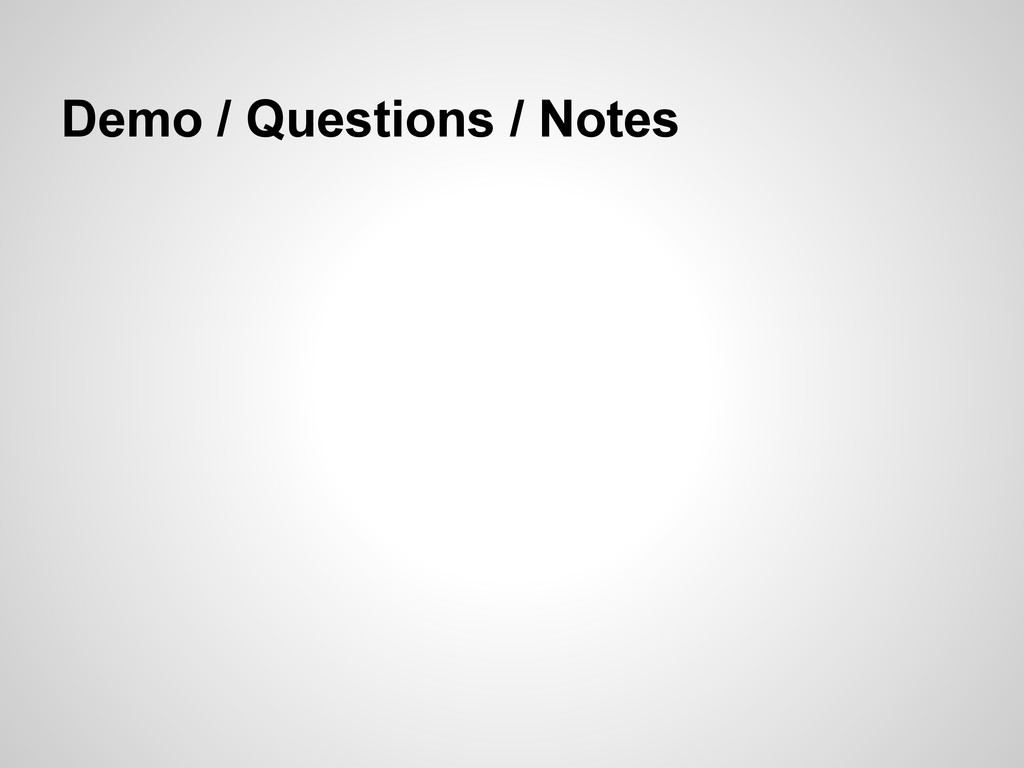 Demo / Questions / Notes